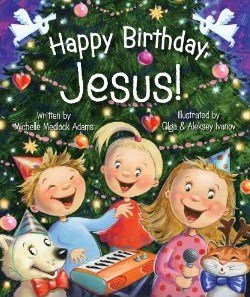 Happy Birthday Jesus by Michelle Medlock Adams